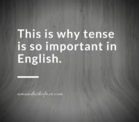 Tenses: What They Are and Why They Are Important