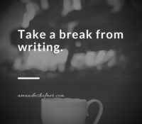 Step Away from Writing and Take a Break