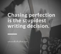 Chasing Perfection Is the Stupidest Writing Decision