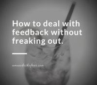How to Deal with Feedback (Without Freaking Out)