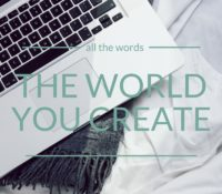 You Create the World You Live In