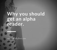 You Know About Beta Readers, But Do You Have an Alpha Reader?