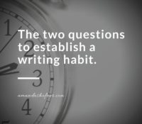 The 2 Questions You Need to Ask Yourself to Establish a Writing Habit