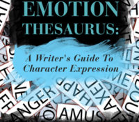 Why Every Writer Should Get The Emotion Thesaurus
