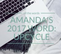 My word for 2017: upcycle