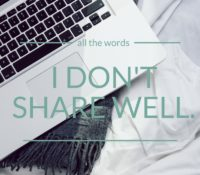 I Don't Share Well (Thoughts on Letting People Read Your Writing)