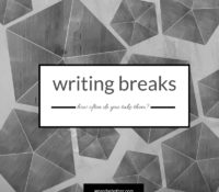 How Often Do You Give Yourself a Writing Break?